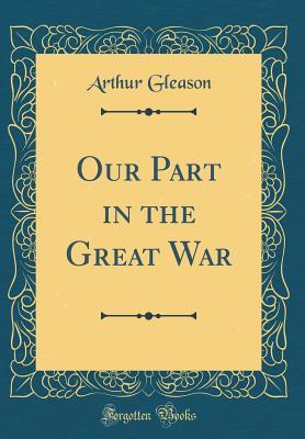 Our Part in the Great War (Classic Reprint)