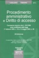 Procedimento amministrativo e diritto di accesso. Commento organico alla L. 241/1990 come modificata dalle leggi 11 febbraio 2005, n. 15 e 14 maggio 2005