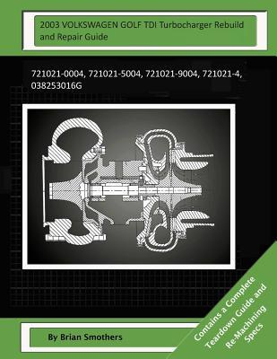 2003 VOLKSWAGEN GOLF TDI Turbocharger Rebuild and Repair Guide