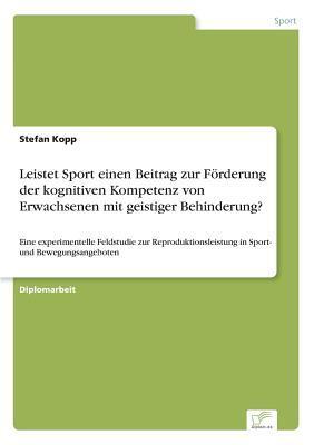 Leistet Sport einen Beitrag zur Förderung der kognitiven Kompetenz von Erwachsenen mit geistiger Behinderung?
