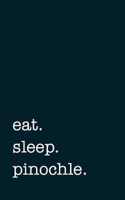 eat. sleep. pinochle...