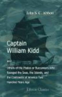 Captain William Kidd, and Others of the Pirates Or Buccaneers Who Ravaged the Seas, the Islands, and the Continents of America Two Hundred Years Ago