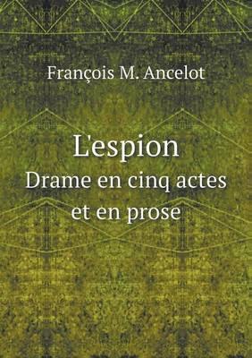 L'Espion Drame En Cinq Actes Et En Prose