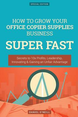 How to Grow Your Office Copier Supplies Business Super Fast