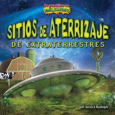 Sitios de aterrizaje de extraterrestres/ Alien Landing Sites