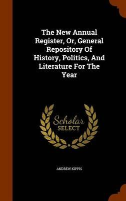 The New Annual Register, Or, General Repository of History, Politics, and Literature for the Year