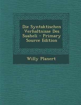 Die Syntaktischen Verhaltnisse Des Suaheli - Primary Source Edition