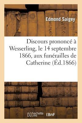 Discours Prononce a Wesserling, le 14 Septembre 1866, aux Funerailles de Catherine-Caroline