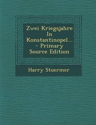 Zwei Kriegsjahre in Konstantinopel. - Primary Source Edition