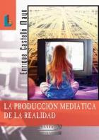 La producción mediática de la realidad