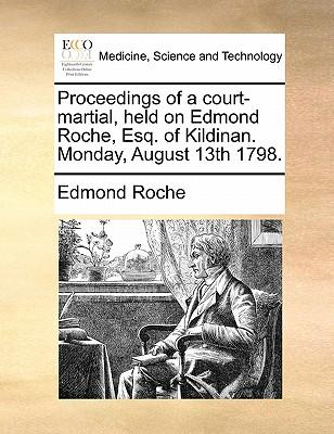 Proceedings of a Court-Martial, Held on Edmond Roche, Esq. of Kildinan. Monday, August 13th 1798