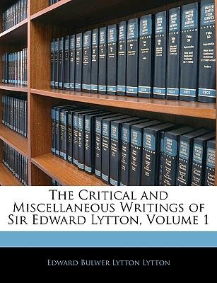 The Critical and Miscellaneous Writings of Sir Edward Lytton, Volume 1