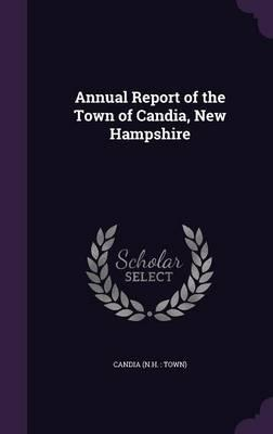 Annual Report of the Town of Candia, New Hampshire