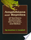 Amphibians and Reptiles of Northern Guatemala, the Yucatan, and Belize