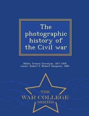 The Photographic History of the Civil War - War College Series