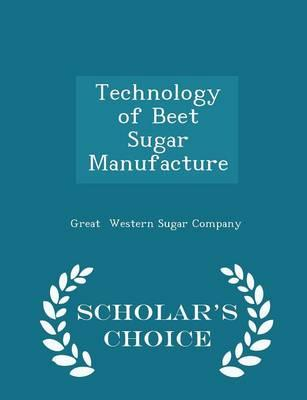 Technology of Beet Sugar Manufacture - Scholar's Choice Edition