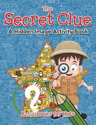 The Secret Clue The Hidden Image Activity Book