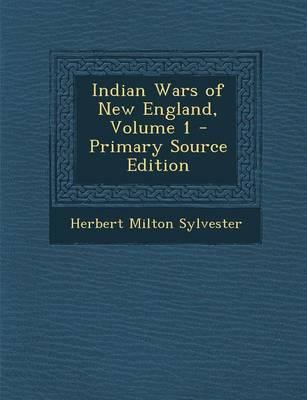 Indian Wars of New England, Volume 1 - Primary Source Edition