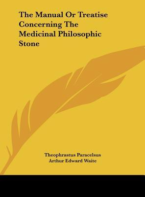 The Manual or Treatise Concerning the Medicinal Philosophic Stone
