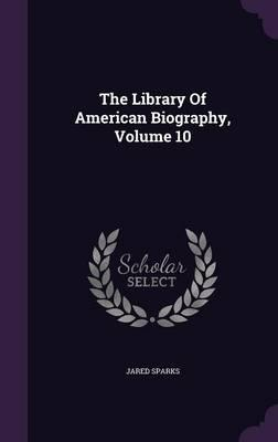 The Library of American Biography, Volume 10