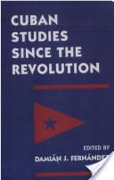 Cuban Studies Since the Revolution