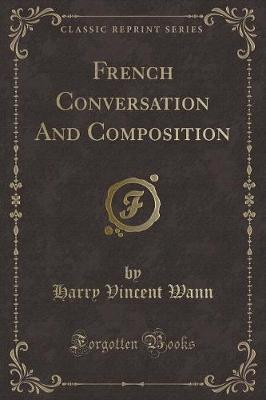 French Conversation And Composition (Classic Reprint)