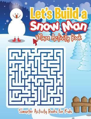 Let's Build a Snow Man Maze Activity Book
