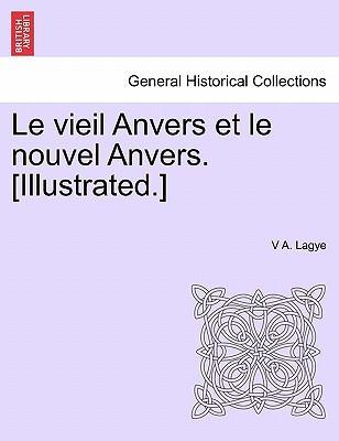 Le vieil Anvers et le nouvel Anvers. [Illustrated.]