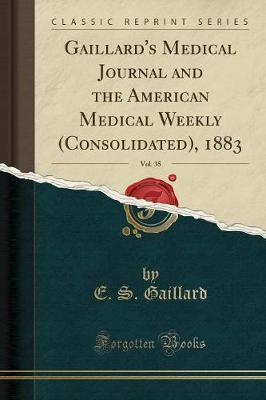 Gaillard's Medical Journal and the American Medical Weekly (Consolidated), 1883, Vol. 35 (Classic Reprint)