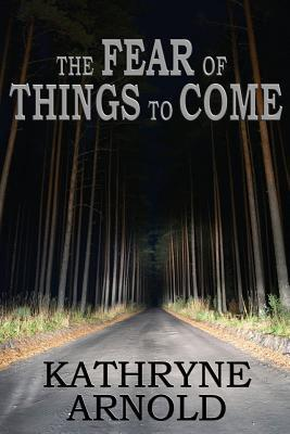 The Fear of Things to Come
