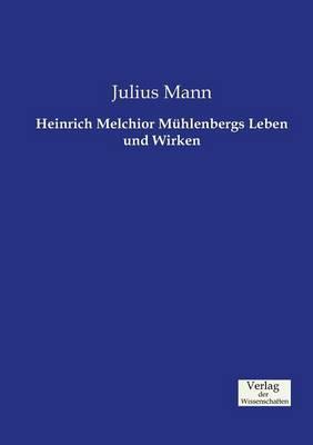 Heinrich Melchior Mühlenbergs Leben und Wirken