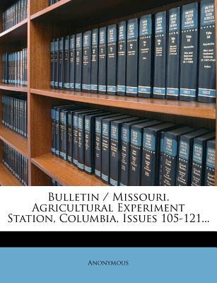 Bulletin / Missouri. Agricultural Experiment Station, Columbia, Issues 105-121...