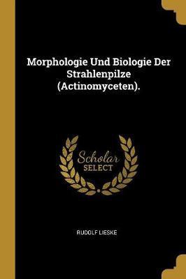 Morphologie Und Biologie Der Strahlenpilze (Actinomyceten).