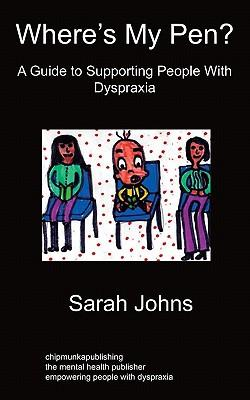 Where's My Pen? A Guide to Supporting People With Dyspraxia