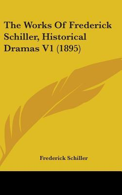 The Works of Frederick Schiller, Historical Dramas V1 (1895)
