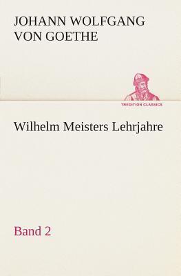 Wilhelm Meisters Lehrjahre — Band 2