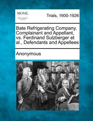 Bate Refrigerating Company, Complainant and Appellant, vs. Ferdinand Sulzberger et al., Defendants and Appellees