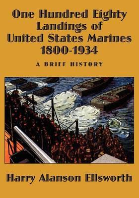 One Hundred Eighty Landings of United States Marines 1800-1934, A Brief History