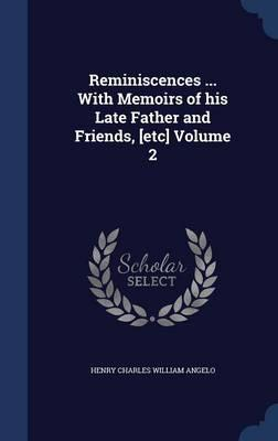 Reminiscences ... with Memoirs of His Late Father and Friends, [Etc]; Volume 2