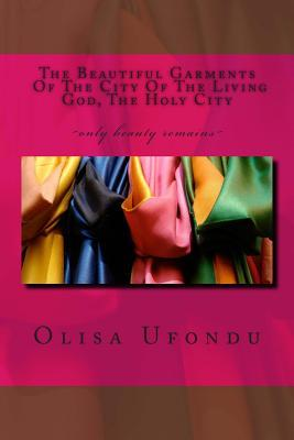 The Beautiful Garments of the City of the Living God, the Holy City