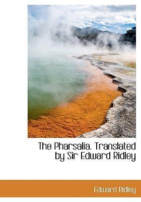 The Pharsalia. Translated by Sir Edward Ridley