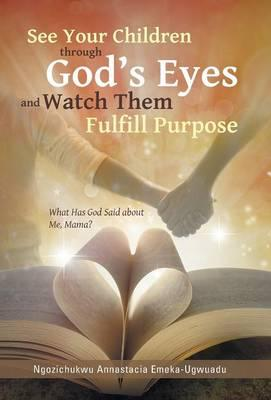See Your Children Through God's Eyes and Watch Them Fulfill Purpose