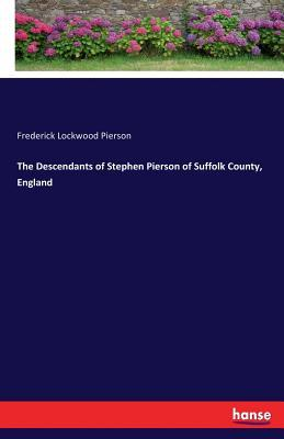 The Descendants of Stephen Pierson of Suffolk County, England