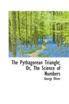 The Pythagorean Triangle, Or, the Science of Numbers