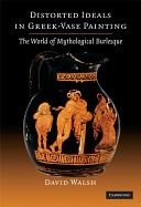 Distorted Ideals in Greek Vase-Painting