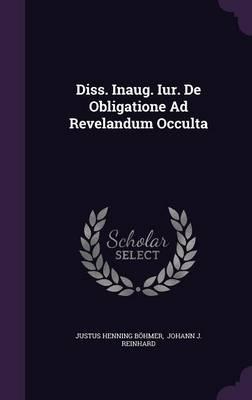 Diss. Inaug. Iur. de Obligatione Ad Revelandum Occulta