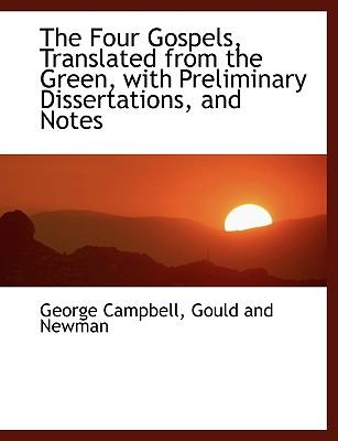 The Four Gospels, Translated from the Green, with Preliminary Dissertations, and Notes
