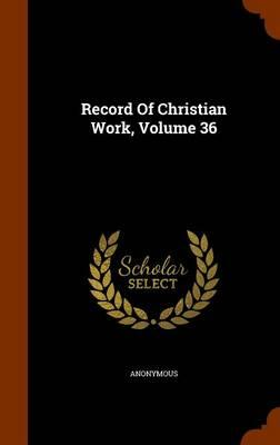 Record of Christian Work, Volume 36