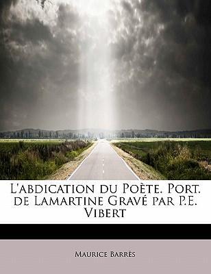 L'Abdication Du Po Te. Port. de Lamartine Grav Par P.E. Vibert