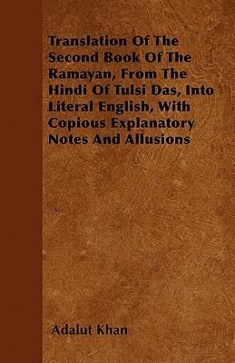 Translation Of The Second Book Of The Ramayan, From The Hindi Of Tulsi Das, Into Literal English, With Copious Explanatory Notes And Allusions